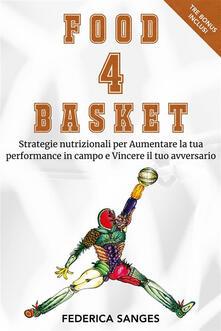 Food4Basket. Strategie nutrizionali per aumentare la tua performance in campo e vincere il tuo avversario - Federica Sanges - ebook
