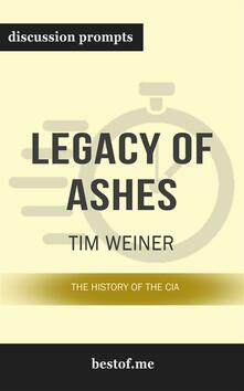 "Summary: ""Legacy of Ashes: The History of the CIA"" by Tim Weiner - Discussion Prompts"