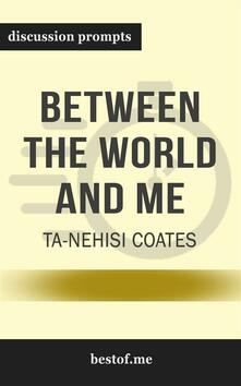 """Summary: """"Between the World and Me"""" by Ta-Nehisi Coates - Discussion Prompts"""