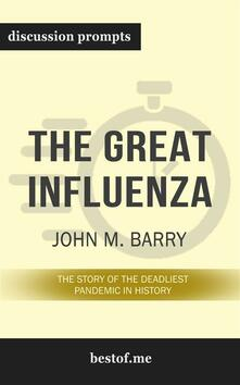 "Summary: ""The Great Influenza: The Story of the Deadliest Pandemic in History"" by John M. Barry - Discussion Prompts"