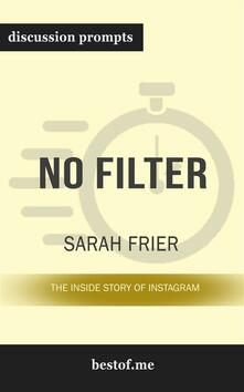 """Summary: """"No Filter: The Inside Story of Instagram"""" by Sarah Frier - Discussion Prompts"""