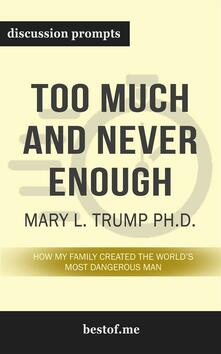 """Summary: """"Too Much and Never Enough: How My Family Created the World's Most Dangerous Man"""" by Mary L. Trump Ph.D. - Discussion Prompts"""