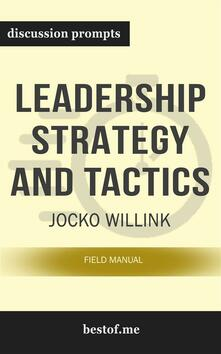 """Summary: """"Leadership Strategy and Tactics: Field Manual"""" by Jocko Willink - Discussion Prompts"""