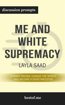 """Summary: """"Me and White Supremacy: Combat Racism, Change the World, and Become a Good Ancestor"""" by Layla F. Saad - Discussion Prompts"""