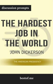 """Summary: """"The Hardest Job in the World: The American Presidency"""" by John Dickerson - Discussion Prompts"""