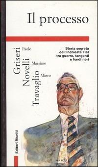 Il Il processo. Storia segreta dell'inchiesta Romiti: guerre, tangenti e fondi neri Fiat - Griseri Paolo Novelli Massimo Travaglio Marco - wuz.it
