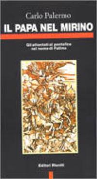 Il Il papa nel mirino. Gli attentati al pontefice nel nome di Fatima - Palermo Carlo - wuz.it