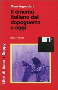 Libro Il cinema italiano dal dopoguerra a oggi. Con floppy disk Mino Argentieri