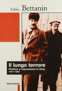 Foto Cover di Il lungo terrore. Politica e repressioni in Urss (1917-1953), Libro di Fabio Bettanin, edito da Editori Riuniti
