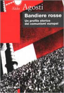 Foto Cover di Bandiere rosse. Un profilo storico dei comunismi europei, Libro di Aldo Agosti, edito da Editori Riuniti