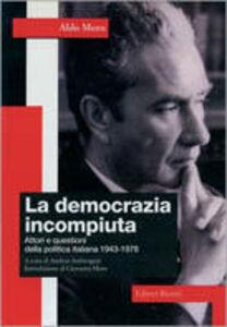 Foto Cover di La democrazia incompiuta. Attori e questioni della politica italiana (1943-1978), Libro di Aldo Moro, edito da Editori Riuniti