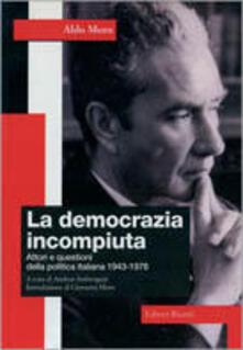 Capturtokyoedition.it La democrazia incompiuta. Attori e questioni della politica italiana (1943-1978) Image
