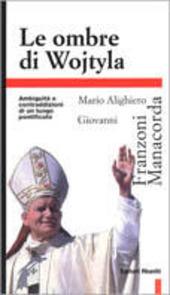 Le ombre di Wojtyla. Ambiguità e contraddizioni di un lungo pontificato