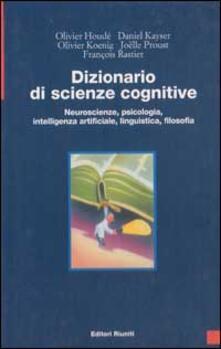Dizionario di scienze cognitive. Neuroscienze, psicologia, intelligenza artificiale, linguistica, filosofia.pdf