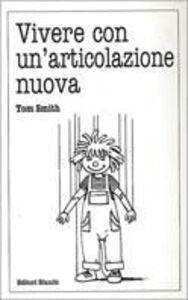 Libro Vivere con un'articolazione nuova Tom Smith