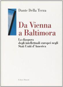 Libro Da Vienna a Baltimora. La diaspora degli intellettuali europei negli Stati Uniti d'America