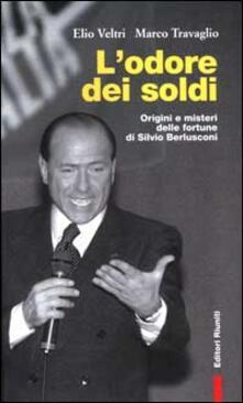 Antondemarirreguera.es L' odore dei soldi. Origini e misteri delle fortune di Silvio Berlusconi Image