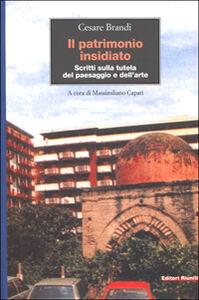 Foto Cover di Il patrimonio insidiato. Scritti sulla tutela del paesaggio e dell'arte, Libro di Cesare Brandi, edito da Editori Riuniti