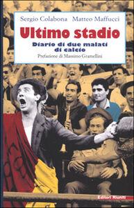 Foto Cover di Ultimo stadio. Diario di due malati di calcio, Libro di Sergio Colabona,Matteo Maffucci, edito da Editori Riuniti