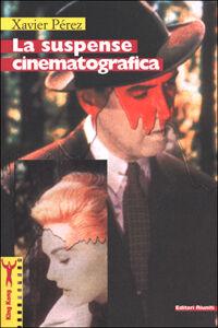 Foto Cover di La suspence cinematografica, Libro di Xavier Pérez, edito da Editori Riuniti