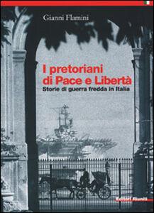 Libro I pretoriani di Pace e Libertà. Storie di guerra fredda in Italia Gianni Flamini