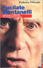 Fucilate Montanelli. Dall'assalto al «Giornale» alle elezioni del 13 maggio