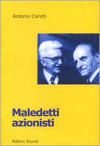 Libro Maledetti azionisti. Un caso di uso politico della storia Antonio Carioti