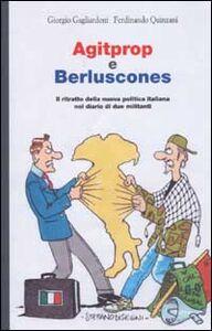 Libro Agitprop e Berluscones. Il ritratto della nuova politica italiana nel diario di due militanti Giorgio Gagliardoni , Ferdinando Quinzani