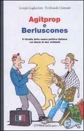 Agitprop e Berluscones. Il ritratto della nuova politica italiana nel diario di due militanti