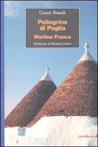 Libro Pellegrini di Puglia. Martina Franca Cesare Brandi
