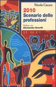 Libro Duemiladieci scenario delle professioni. Dialogo con Alessandro Sciorilli Nicola Cacace