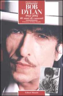 Bob Dylan 1962-2002. 40 anni di canzoni - Paolo Vites - copertina