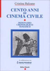 Libro Cento anni di cinema civile. Dizionario cronologico tematico Cristina Balzano