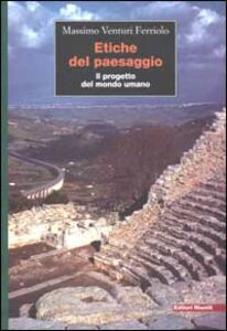 Libro Etiche del paesaggio. Il progetto del mondo umano Massimo Venturi Ferriolo