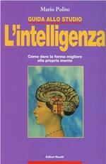 Guida allo studio. L'intelligenza. Come dare la forma migliore alla propria mente