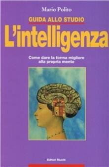 Grandtoureventi.it Guida allo studio. L'intelligenza. Come dare la forma migliore alla propria mente Image