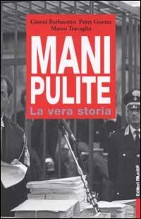 Mani pulite. La vera storia. Da Mario Chiesa a Silvio Berlusconi - Barbacetto Gianni Gomez Peter Travaglio Marco - wuz.it