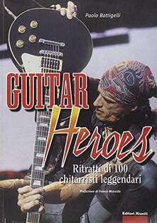 Chievoveronavalpo.it Guitar heroes. Ritratti di cento chitarristi leggendari Image