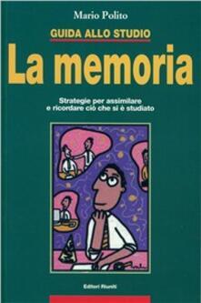 Guida allo studio: la memoria. Strategie per assimilare e ricordare ciò che si è studiato.pdf