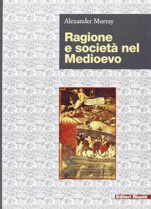 Libro Ragione e società nel Medioevo Alexander Murray