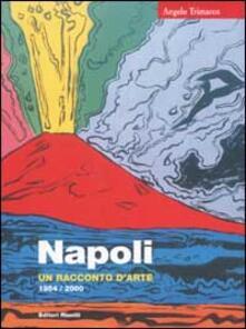 Napoli. Un racconto d'arte 1954/2000 - Angelo Trimarco - copertina