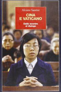 Libro Cina e Vaticano. Dallo scontro al dialogo Alceste Santini