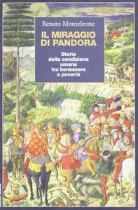Libro Il miraggio di Pandora. Storia della condizione umana tra benessere e povertà Renato Monteleone