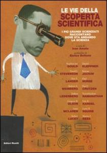 Libro Le vie della scoperta scientifica. I più grandi scienziati raccontano dove sta andando la scienza