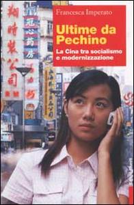 Libro Ultime da Pechino. La Cina tra socialismo e modernizzazione Francesca Imperato