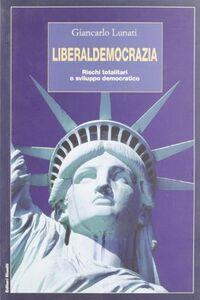 Libro Liberaldemocrazia. Rischi totalitari o sviluppo democratico Giancarlo Lunati