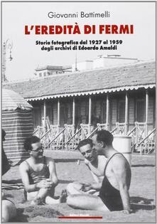 Squillogame.it L' eredità di Fermi. Storia fotografica dal 1927 al 1959 dagli archivi di Edoardo Amaldi Image