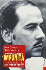 Libro Lo chiamavano impunità. La vera storia del caso Sme e tutto quello che Berlusconi nasconde all'Italia e all'Europa Peter Gomez Marco Travaglio