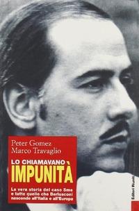 Lo Lo chiamavano impunità. La vera storia del caso Sme e tutto quello che Berlusconi nasconde all'Italia e all'Europa - Gomez Peter Travaglio Marco - wuz.it