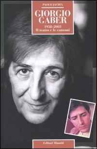 Giorgio Gaber 1958-2003. Il teatro e le canzoni - Jachia Paolo - wuz.it